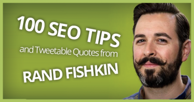 100 SEO Tips and Tweetable Quotes from Rand Fishkin
