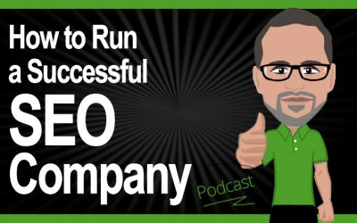 How to Run a Successful SEO Company – Podcast!