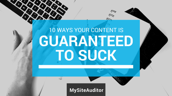 10 Ways Your Content is Guaranteed to Suck