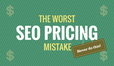 The Worst SEO Pricing Mistake. Never Do This!