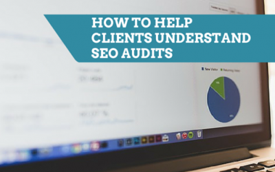 How to Help Clients Understand SEO Audits