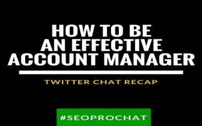 How To Be An Effective SEO Account Manager: #SEOprochat Twitter Chat Recap