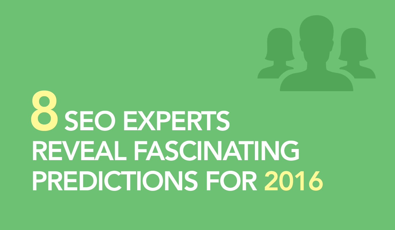 8 SEO Experts Reveal Fascinating Predictions for 2016