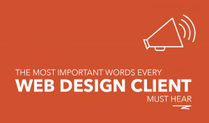 The Most Important Words Every New Web Design Client Must Hear